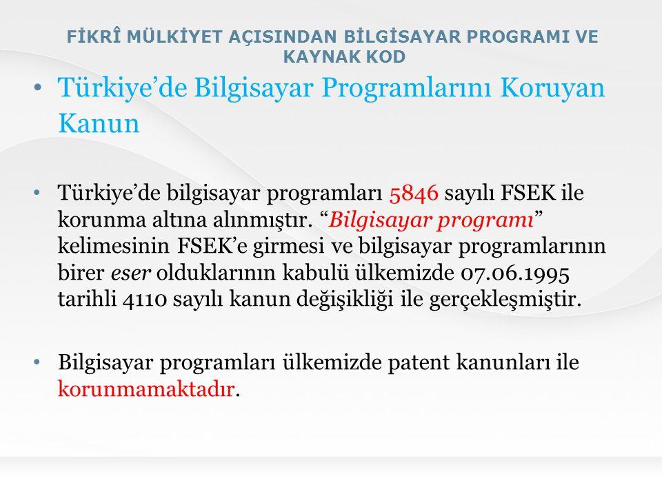 FİKRÎ MÜLKİYET AÇISINDAN BİLGİSAYAR PROGRAMI VE KAYNAK KOD Türkiye'de Bilgisayar Programlarını Koruyan Kanun Türkiye'de bilgisayar programları 5846 sa