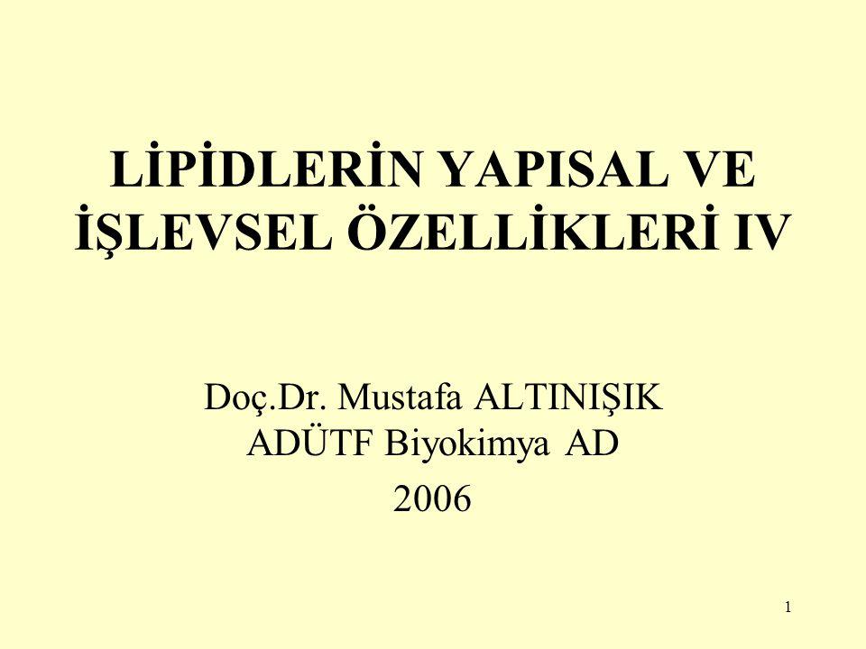 1 LİPİDLERİN YAPISAL VE İŞLEVSEL ÖZELLİKLERİ IV Doç.Dr. Mustafa ALTINIŞIK ADÜTF Biyokimya AD 2006