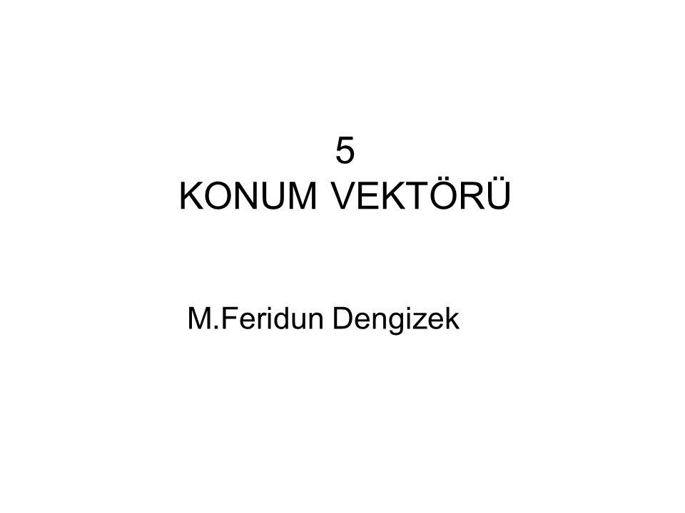5 KONUM VEKTÖRÜ M.Feridun Dengizek