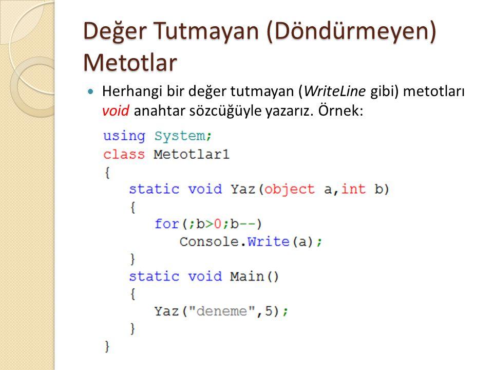Değer Tutmayan (Döndürmeyen) Metotlar Herhangi bir değer tutmayan (WriteLine gibi) metotları void anahtar sözcüğüyle yazarız. Örnek:
