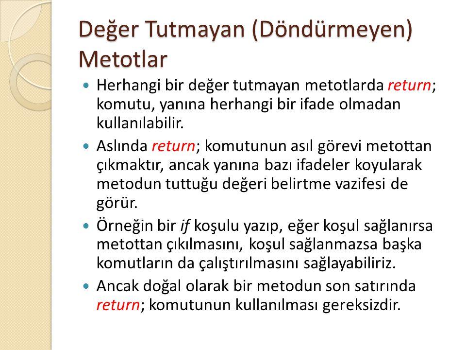 Değer Tutmayan (Döndürmeyen) Metotlar Herhangi bir değer tutmayan metotlarda return; komutu, yanına herhangi bir ifade olmadan kullanılabilir. Aslında