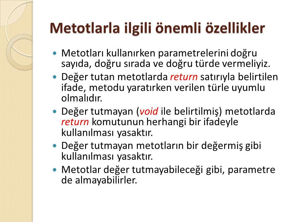 Metotlarla ilgili önemli özellikler Metotları kullanırken parametrelerini doğru sayıda, doğru sırada ve doğru türde vermeliyiz. Değer tutan metotlarda