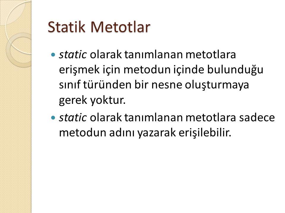 Statik Metotlar static olarak tanımlanan metotlara erişmek için metodun içinde bulunduğu sınıf türünden bir nesne oluşturmaya gerek yoktur. static ola