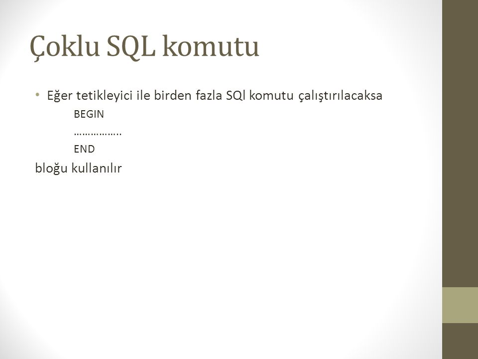 Çoklu SQL komutu Eğer tetikleyici ile birden fazla SQl komutu çalıştırılacaksa BEGIN ……………..