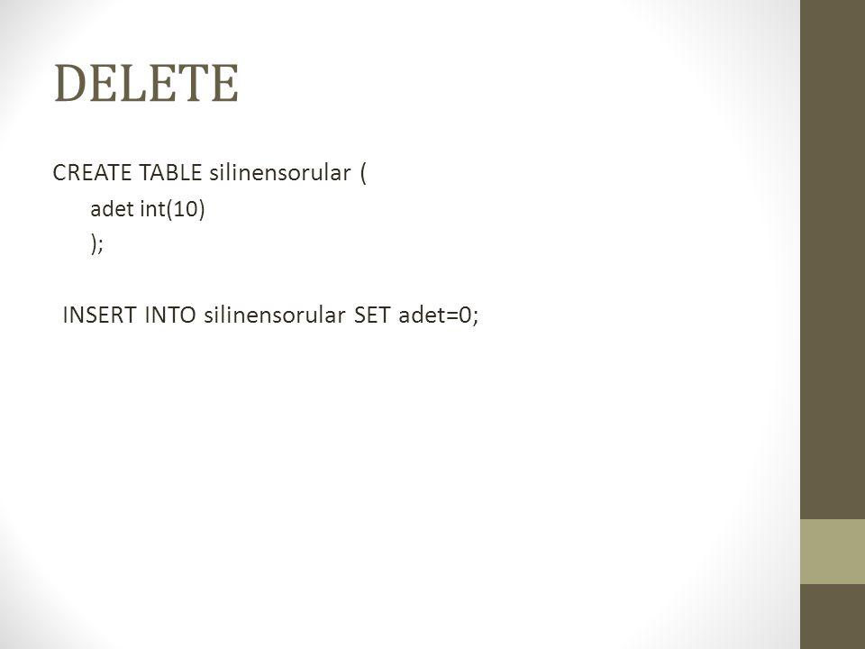 DELETE CREATE TABLE silinensorular ( adet int(10) ); INSERT INTO silinensorular SET adet=0;