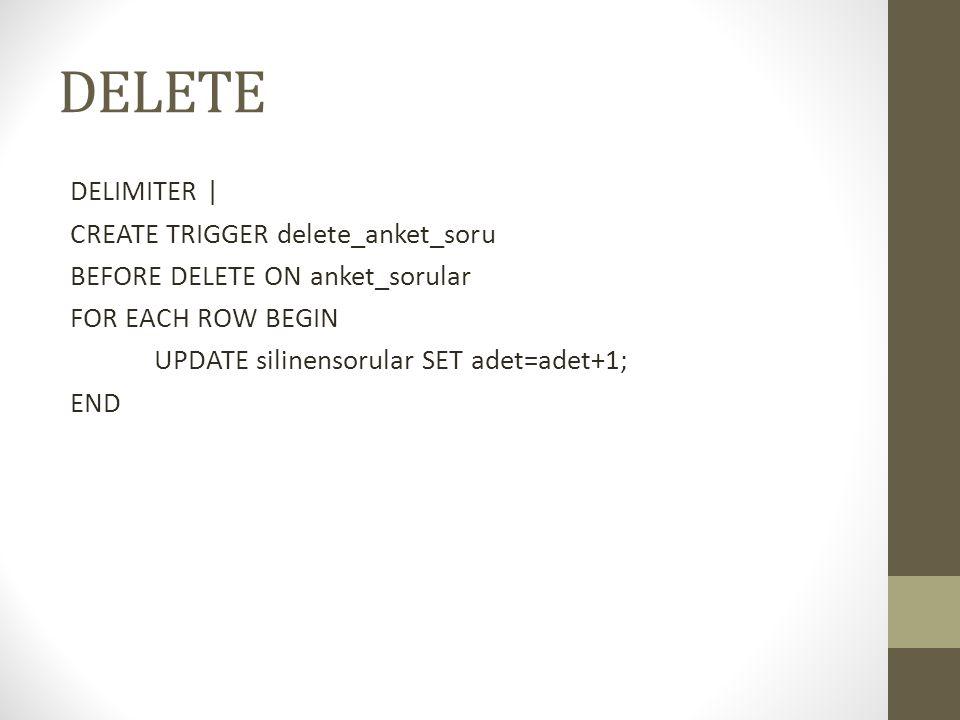 DELETE DELIMITER | CREATE TRIGGER delete_anket_soru BEFORE DELETE ON anket_sorular FOR EACH ROW BEGIN UPDATE silinensorular SET adet=adet+1; END