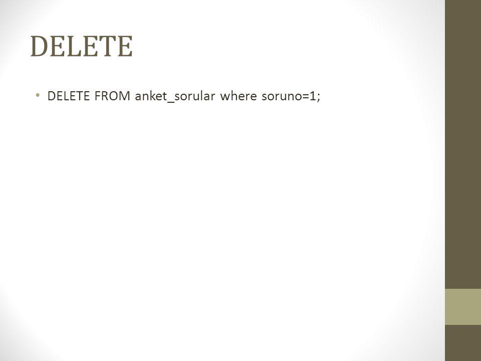 DELETE DELETE FROM anket_sorular where soruno=1;