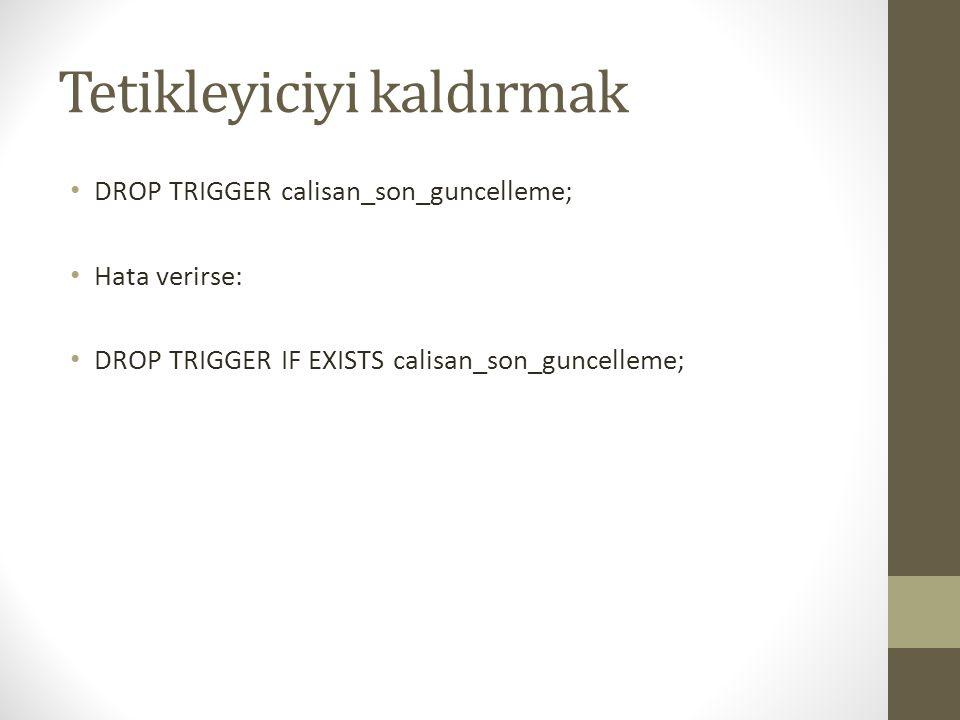 Tetikleyiciyi kaldırmak DROP TRIGGER calisan_son_guncelleme; Hata verirse: DROP TRIGGER IF EXISTS calisan_son_guncelleme;