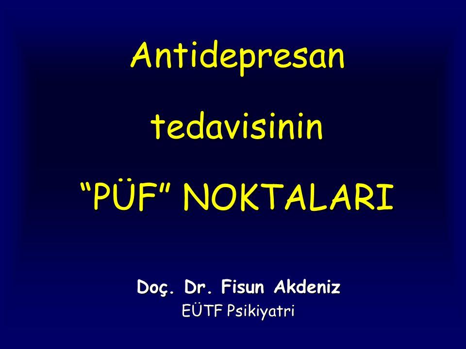 """Antidepresan tedavisinin """"PÜF"""" NOKTALARI Doç. Dr. Fisun Akdeniz EÜTF Psikiyatri"""