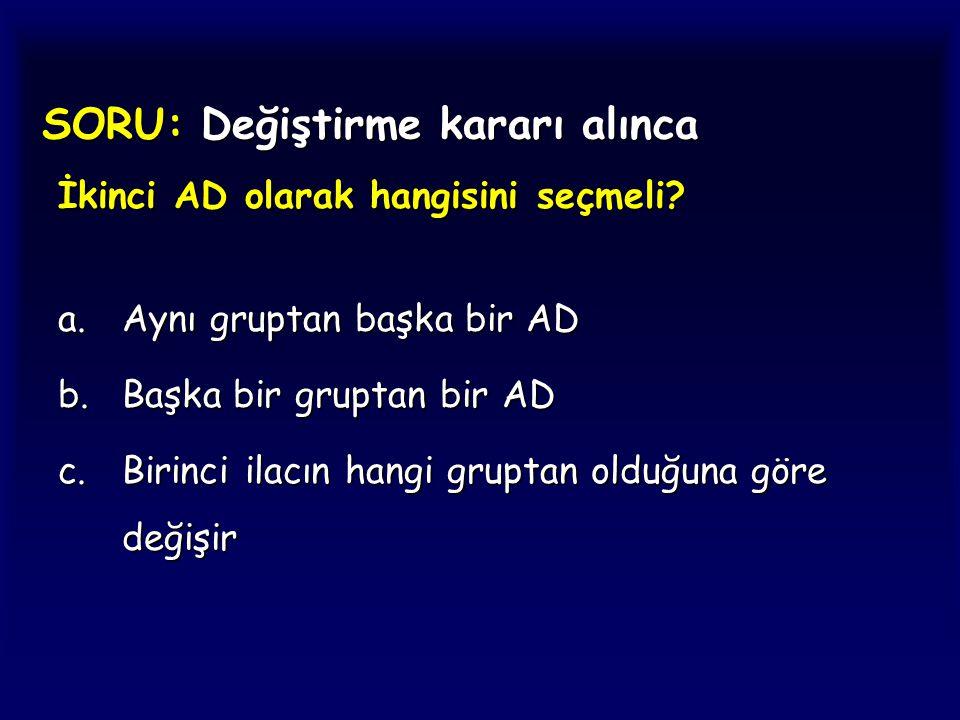 SORU: Değiştirme kararı alınca İkinci AD olarak hangisini seçmeli? a.Aynı gruptan başka bir AD b.Başka bir gruptan bir AD c.Birinci ilacın hangi grupt