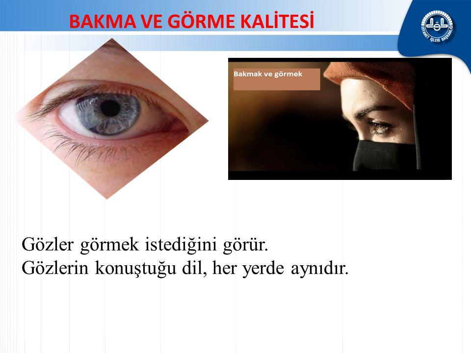 Gözler görmek istediğini görür. Gözlerin konuştuğu dil, her yerde aynıdır. BAKMA VE GÖRME KALİTESİ
