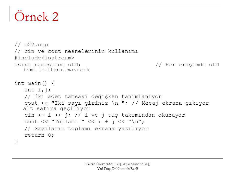 Harran Üniversitesi Bilgisayar Mühendisliği Yrd.Doç.Dr.Nurettin Beşli Örnek 2 // o22.cpp // cin ve cout nesnelerinin kullanımı #include using namespac
