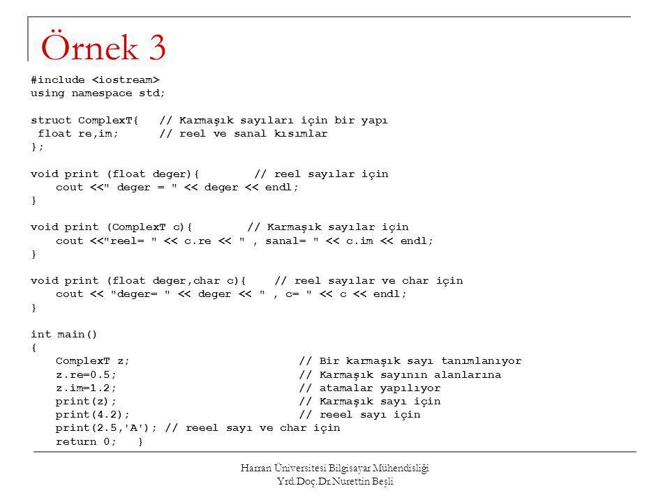Harran Üniversitesi Bilgisayar Mühendisliği Yrd.Doç.Dr.Nurettin Beşli Örnek 3 #include using namespace std; struct ComplexT{ // Karmaşık sayıları için