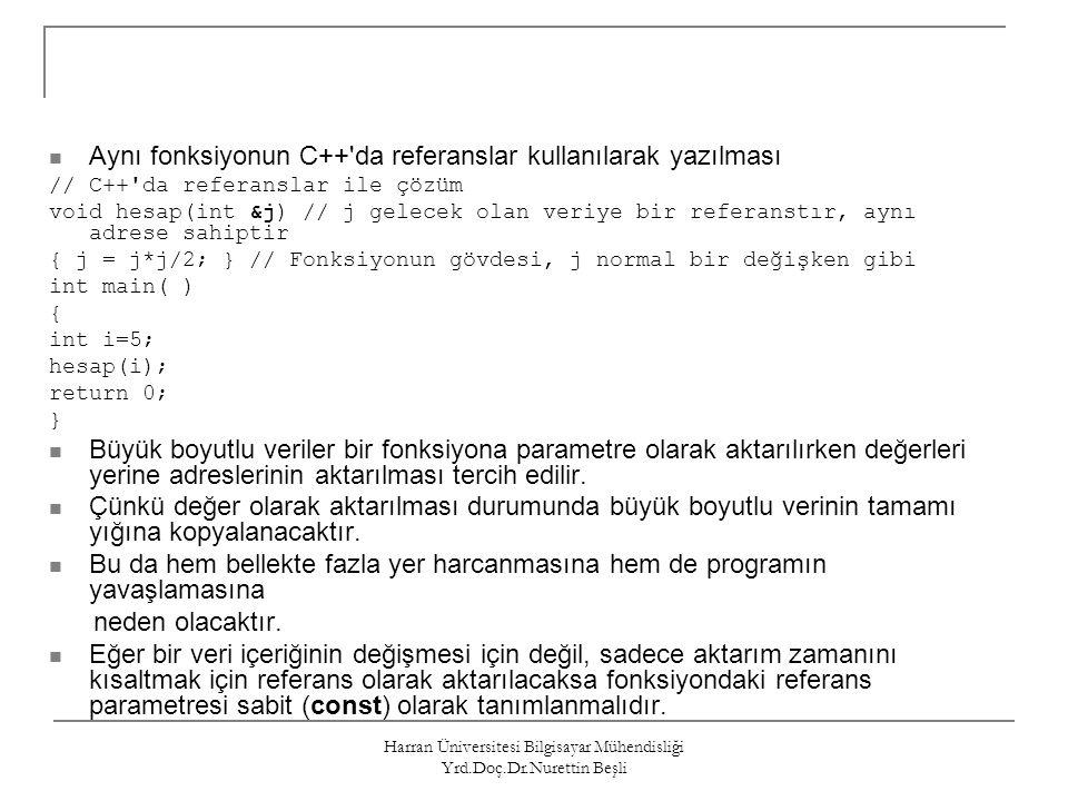 Harran Üniversitesi Bilgisayar Mühendisliği Yrd.Doç.Dr.Nurettin Beşli Aynı fonksiyonun C++'da referanslar kullanılarak yazılması // C++'da referanslar