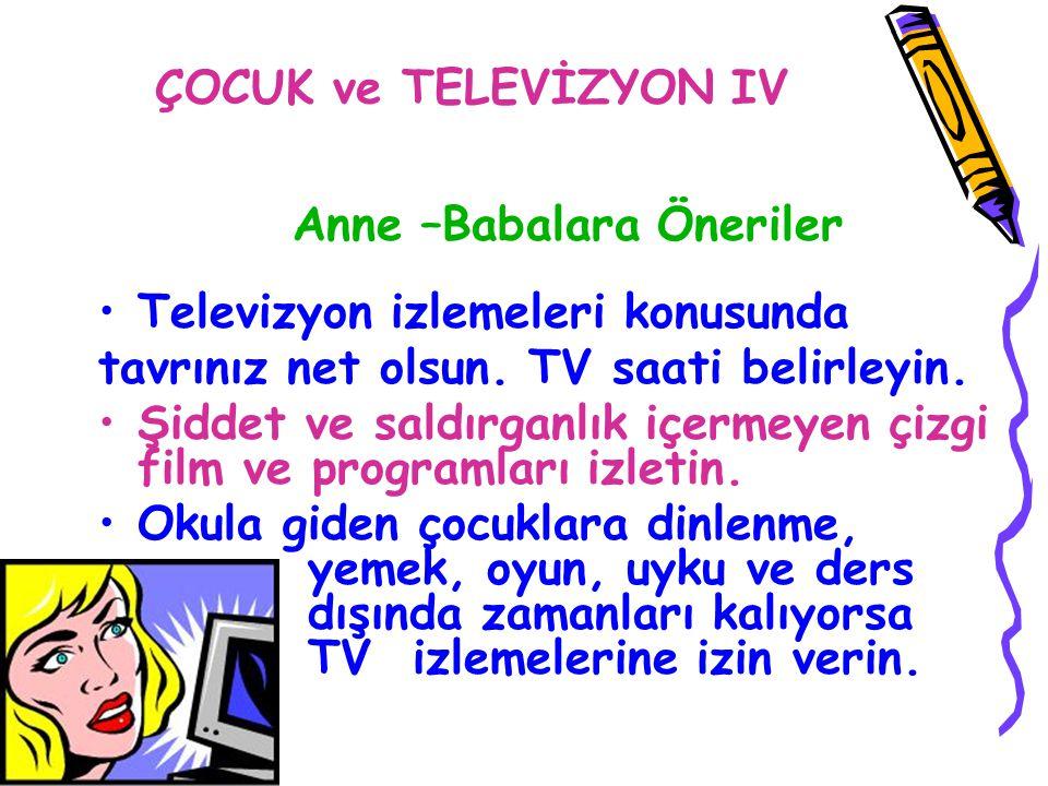 ÇOCUK ve TELEVİZYON IV Anne –Babalara Öneriler Televizyon izlemeleri konusunda tavrınız net olsun. TV saati belirleyin. Şiddet ve saldırganlık içermey