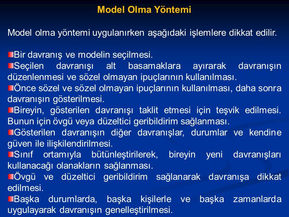 Model Olma Yöntemi Model olma yöntemi uygulanırken aşağıdaki işlemlere dikkat edilir.