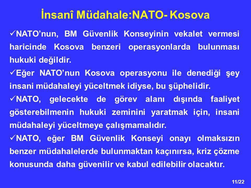 11/22 İnsanî Müdahale:NATO- Kosova NATO'nun, BM Güvenlik Konseyinin vekalet vermesi haricinde Kosova benzeri operasyonlarda bulunması hukuki değildir.