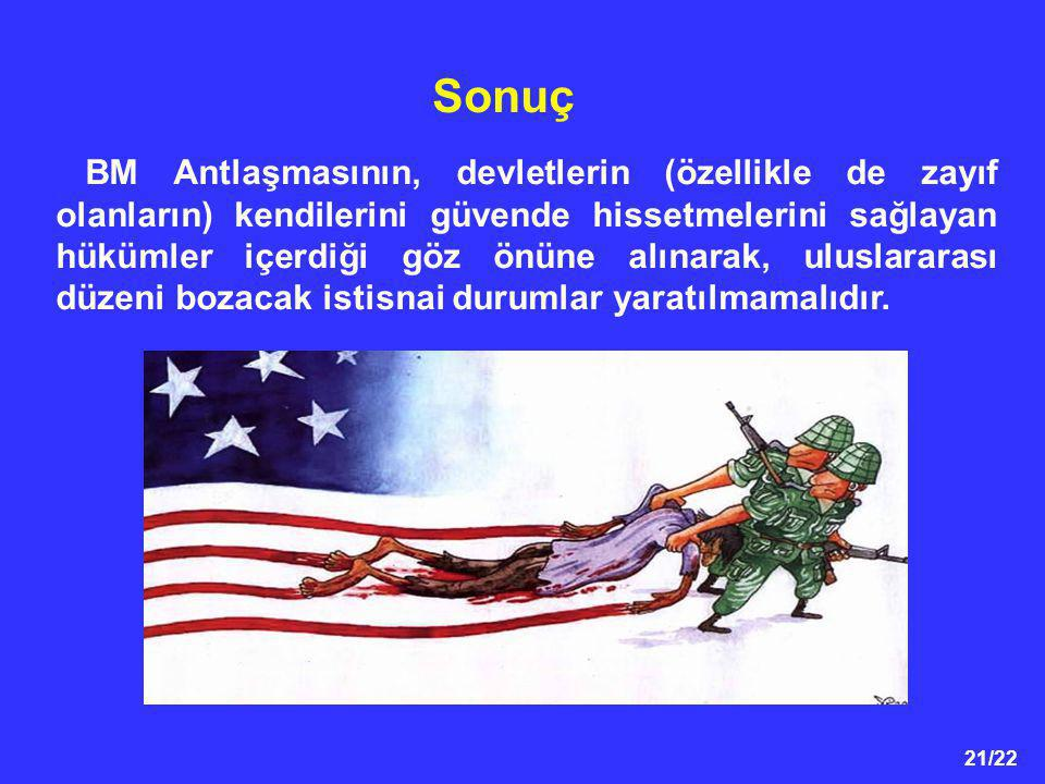 21/22 Sonuç BM Antlaşmasının, devletlerin (özellikle de zayıf olanların) kendilerini güvende hissetmelerini sağlayan hükümler içerdiği göz önüne alına