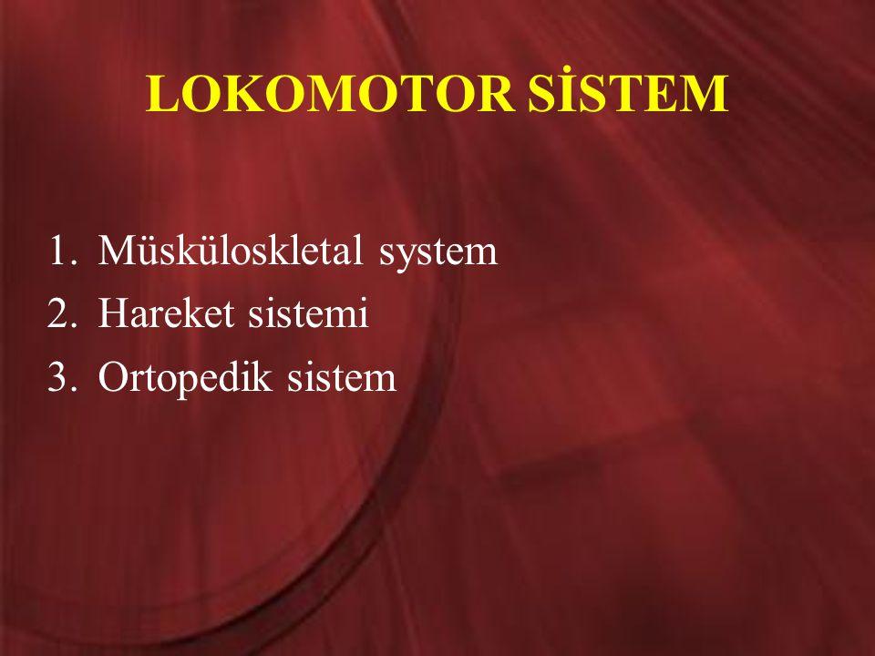 LOKOMOTOR SİSTEM 1.Müsküloskletal system 2.Hareket sistemi 3.Ortopedik sistem