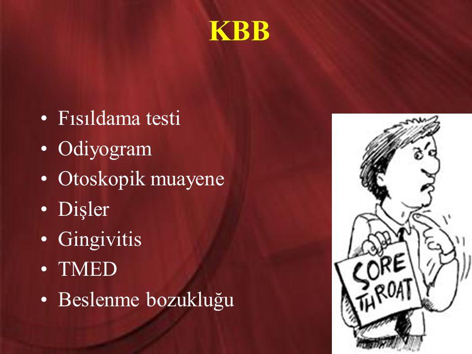 KBB Fısıldama testi Odiyogram Otoskopik muayene Dişler Gingivitis TMED Beslenme bozukluğu