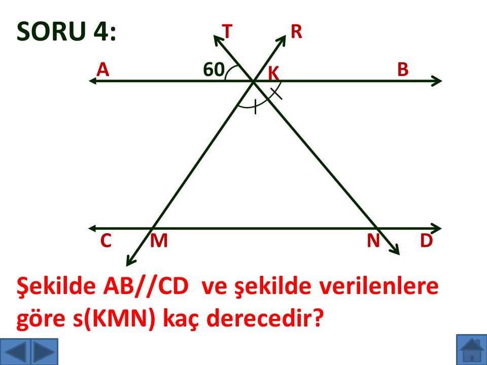 SORU 4: AB CD K MN TR 60 Şekilde AB//CD ve şekilde verilenlere göre s(KMN) kaç derecedir?