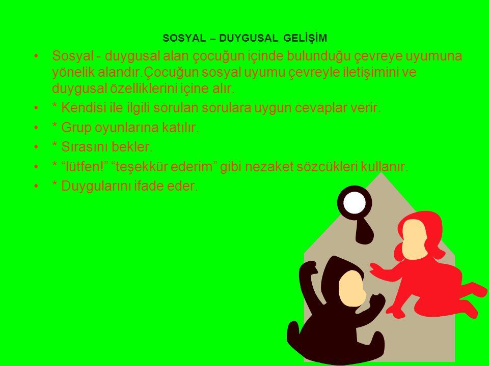 SOSYAL – DUYGUSAL GELİŞİM Sosyal - duygusal alan çocuğun içinde bulunduğu çevreye uyumuna yönelik alandır.Çocuğun sosyal uyumu çevreyle iletişimini ve duygusal özelliklerini içine alır.