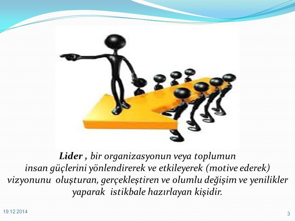 3 Lider, bir organizasyonun veya toplumun insan güçlerini yönlendirerek ve etkileyerek (motive ederek) vizyonunu oluşturan, gerçekleştiren ve olumlu değişim ve yenilikler yaparak istikbale hazırlayan kişidir.