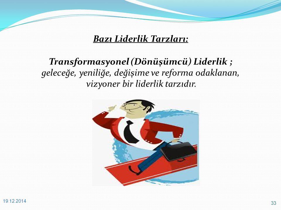 33 19.12.2014 Bazı Liderlik Tarzları: Transformasyonel (Dönüşümcü) Liderlik ; geleceğe, yeniliğe, değişime ve reforma odaklanan, vizyoner bir liderlik tarzıdır.