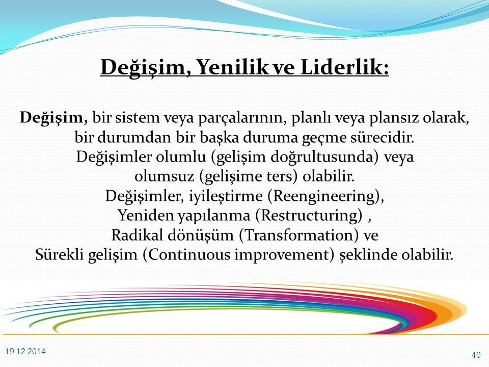 40 19.12.2014 Değişim, Yenilik ve Liderlik: Değişim, bir sistem veya parçalarının, planlı veya plansız olarak, bir durumdan bir başka duruma geçme sürecidir.