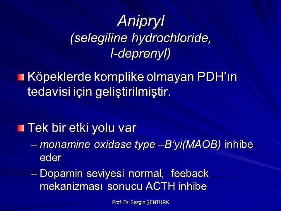 Prof. Dr. Sezgin ŞENTÜRK Anipryl (selegiline hydrochloride, l-deprenyl) Köpeklerde komplike olmayan PDH'ın tedavisi için geliştirilmiştir. Tek bir etk