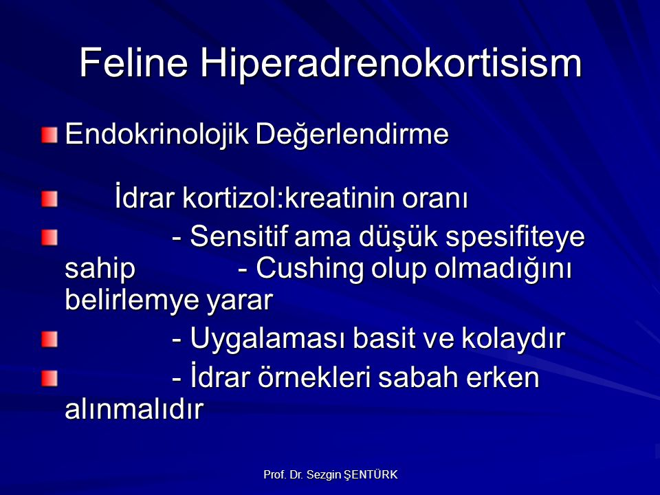 Prof. Dr. Sezgin ŞENTÜRK Feline Hiperadrenokortisism Endokrinolojik Değerlendirme İdrar kortizol:kreatinin oranı İdrar kortizol:kreatinin oranı - Sens