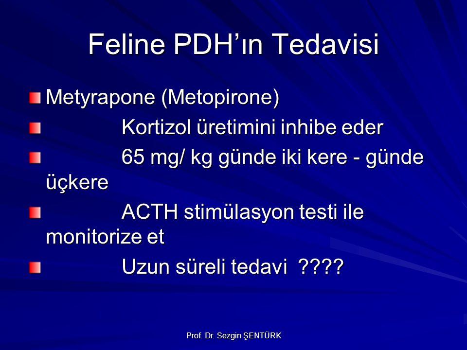 Prof. Dr. Sezgin ŞENTÜRK Feline PDH'ın Tedavisi Metyrapone (Metopirone) Kortizol üretimini inhibe eder 65 mg/ kg günde iki kere - günde üçkere ACTH st