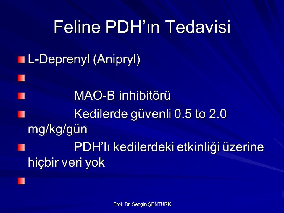 Prof. Dr. Sezgin ŞENTÜRK Feline PDH'ın Tedavisi L-Deprenyl (Anipryl) MAO-B inhibitörü Kedilerde güvenli 0.5 to 2.0 mg/kg/gün PDH'lı kedilerdeki etkinl