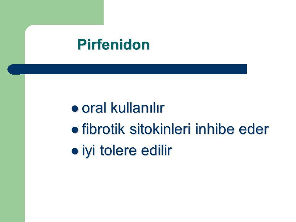 Pirfenidon oral kullanılır oral kullanılır fibrotik sitokinleri inhibe eder fibrotik sitokinleri inhibe eder iyi tolere edilir iyi tolere edilir