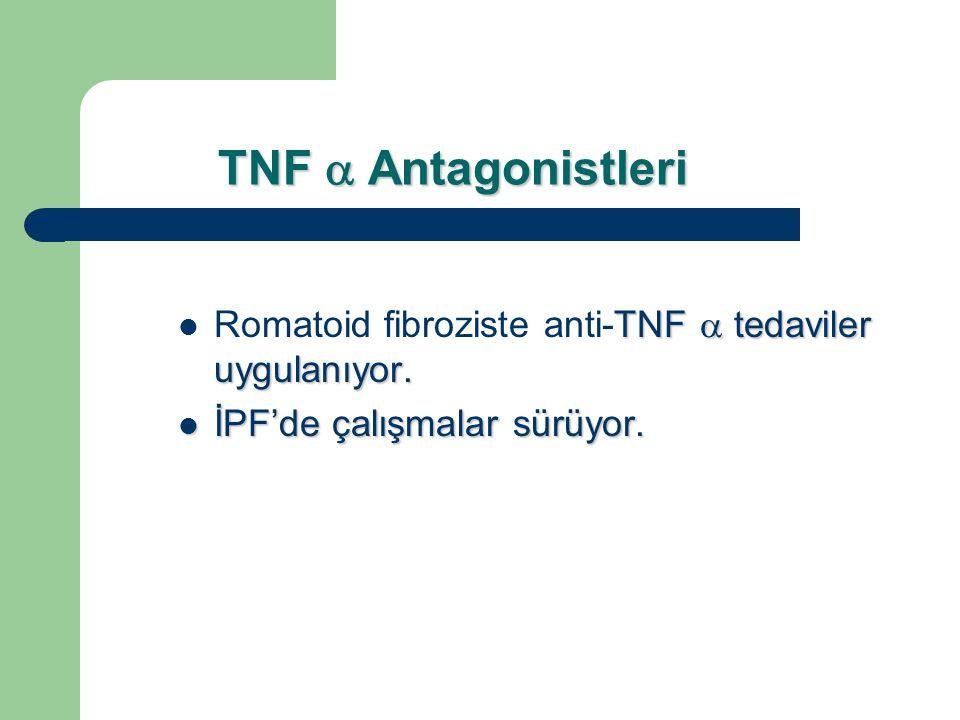 TNF  Antagonistleri TNF  tedaviler uygulanıyor. Romatoid fibroziste anti-TNF  tedaviler uygulanıyor. İPF'de çalışmalar sürüyor. İPF'de çalışmalar s