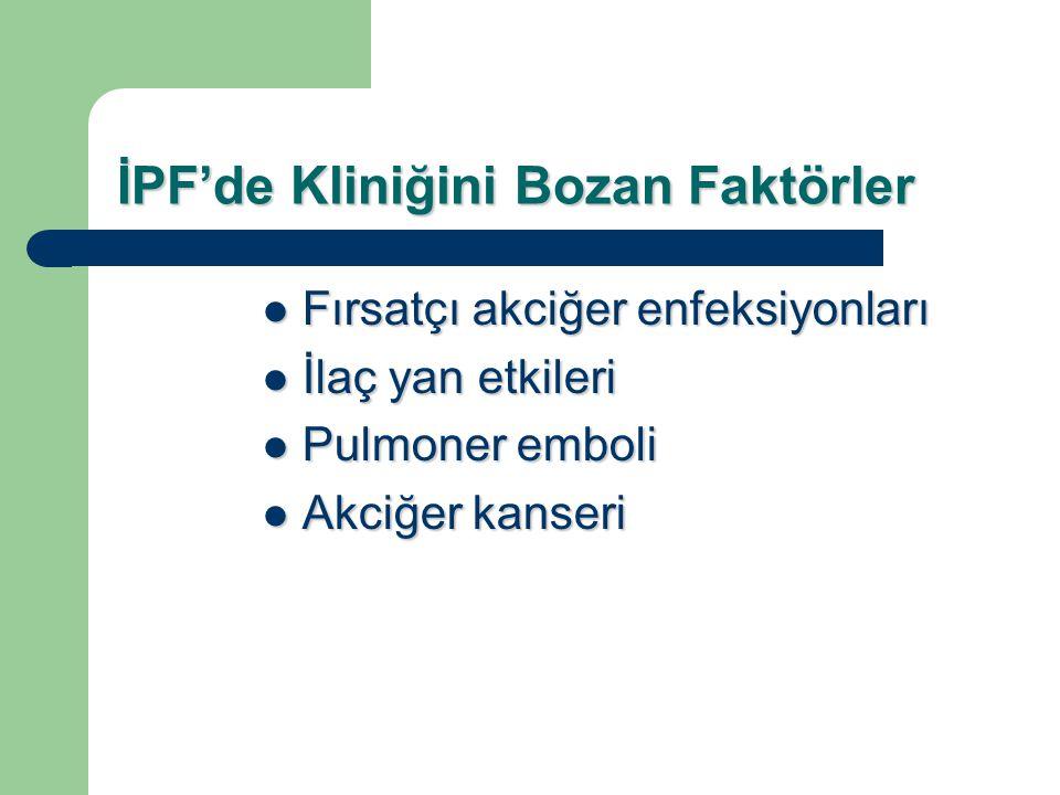 İPF'de Kliniğini Bozan Faktörler Fırsatçı akciğer enfeksiyonları Fırsatçı akciğer enfeksiyonları İlaç yan etkileri İlaç yan etkileri Pulmoner emboli P