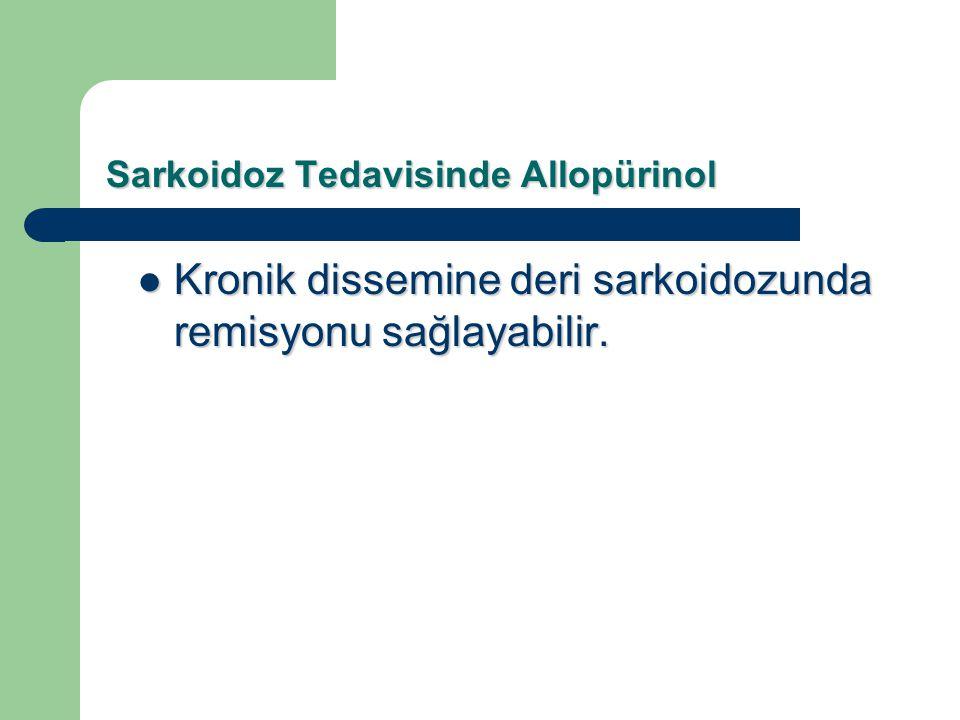 Sarkoidoz Tedavisinde Allopürinol Kronik dissemine deri sarkoidozunda remisyonu sağlayabilir. Kronik dissemine deri sarkoidozunda remisyonu sağlayabil