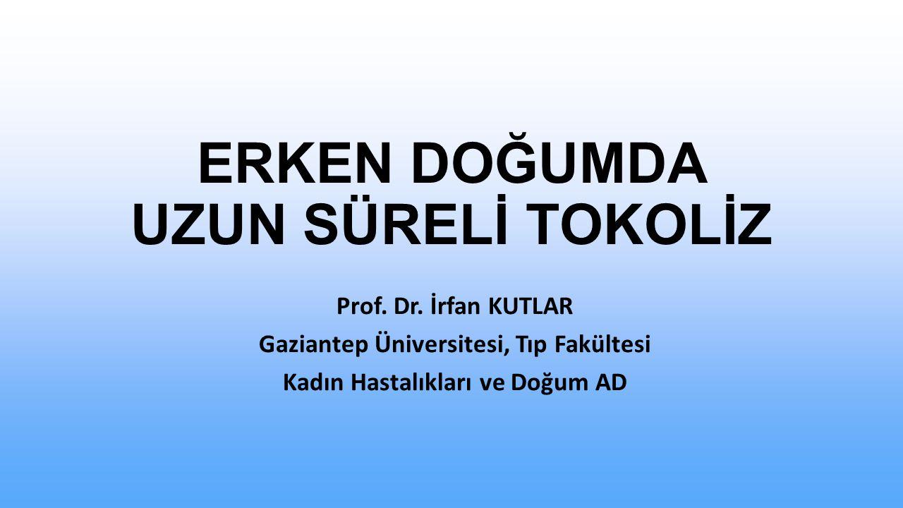 ERKEN DOĞUMDA UZUN SÜRELİ TOKOLİZ Prof.Dr.