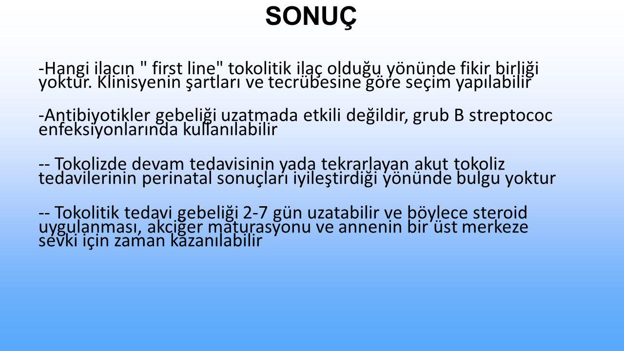 SONUÇ -Hangi ilacın first line tokolitik ilaç olduğu yönünde fikir birliği yoktur.