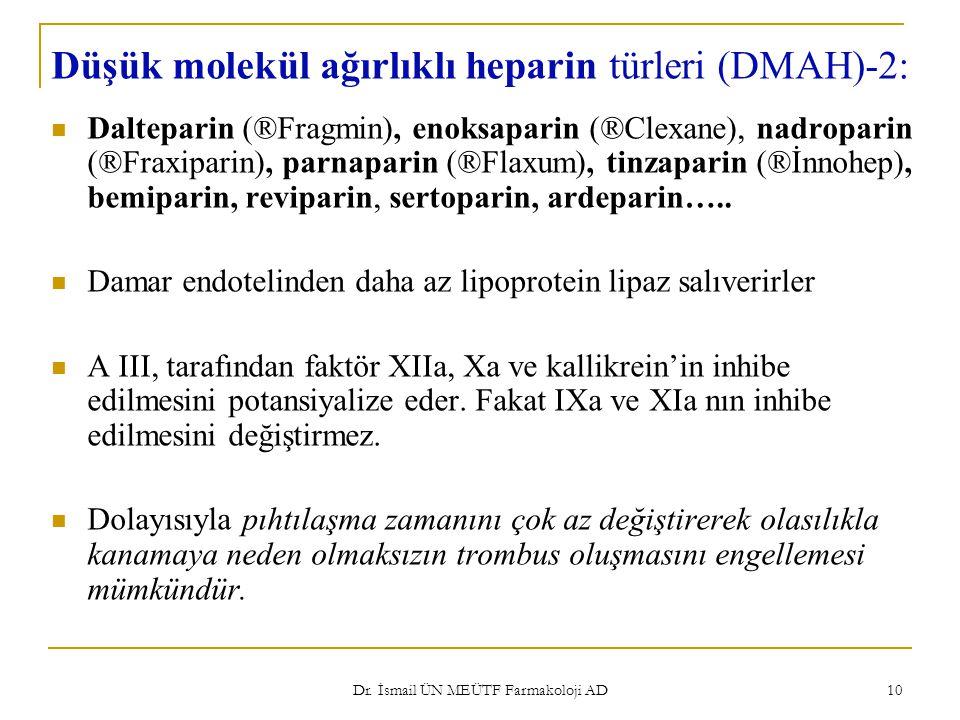 Dr. İsmail ÜN MEÜTF Farmakoloji AD 10 Düşük molekül ağırlıklı heparin türleri (DMAH)-2: Dalteparin (®Fragmin), enoksaparin (®Clexane), nadroparin (®Fr