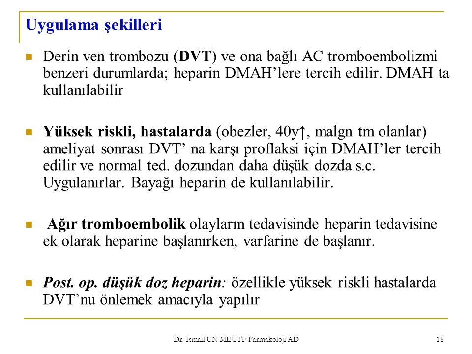 Dr. İsmail ÜN MEÜTF Farmakoloji AD 18 Uygulama şekilleri Derin ven trombozu (DVT) ve ona bağlı AC tromboembolizmi benzeri durumlarda; heparin DMAH'ler