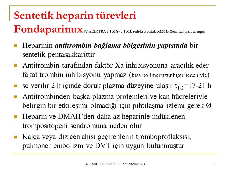 Sentetik heparin türevleri Fondaparinux (® ARİXTRA 2.5 MG/0.5 ML enjeksiyonluk sol.10 kullanıma hazır şırınga) Heparinin antitrombin bağlama bölgesini