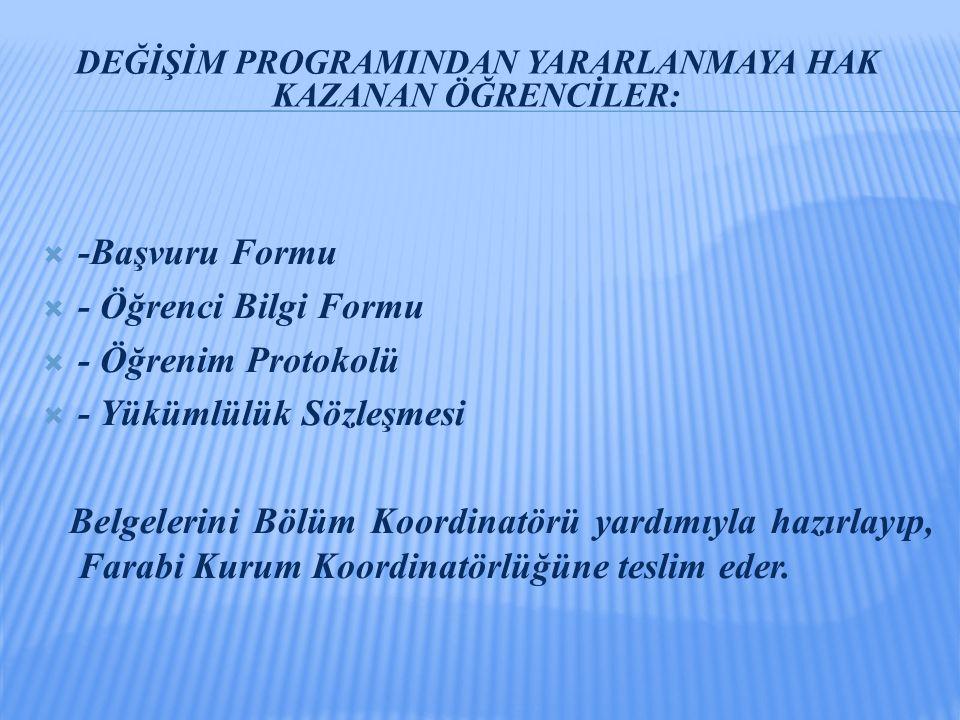  -Başvuru Formu  - Öğrenci Bilgi Formu  - Öğrenim Protokolü  - Yükümlülük Sözleşmesi Belgelerini Bölüm Koordinatörü yardımıyla hazırlayıp, Farabi Kurum Koordinatörlüğüne teslim eder.