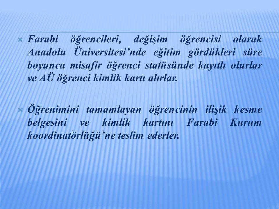  Farabi öğrencileri, değişim öğrencisi olarak Anadolu Üniversitesi'nde eğitim gördükleri süre boyunca misafir öğrenci statüsünde kayıtlı olurlar ve AÜ öğrenci kimlik kartı alırlar.