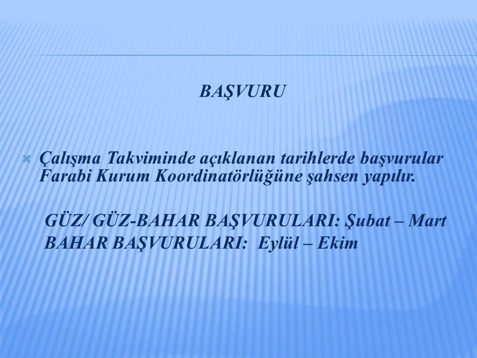 BAŞVURU  Çalışma Takviminde açıklanan tarihlerde başvurular Farabi Kurum Koordinatörlüğüne şahsen yapılır. GÜZ/ GÜZ-BAHAR BAŞVURULARI: Şubat – Mart B