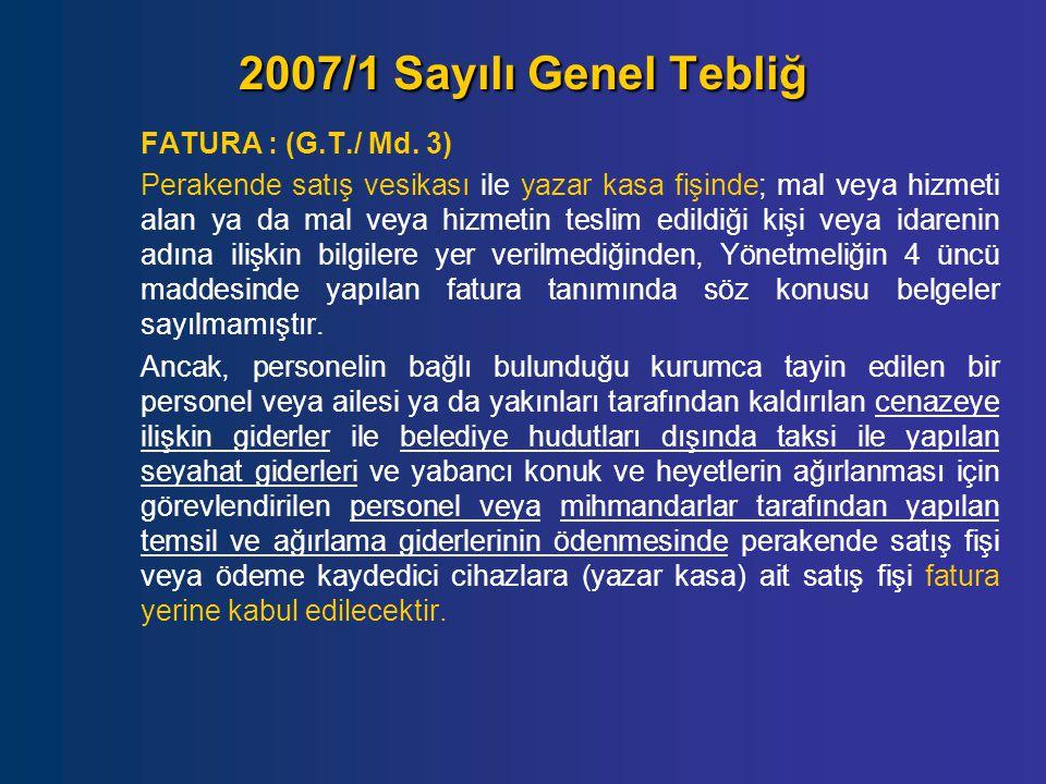 2007/1 Sayılı Genel Tebliğ FATURA : (G.T./ Md. 3) Perakende satış vesikası ile yazar kasa fişinde; mal veya hizmeti alan ya da mal veya hizmetin tesli