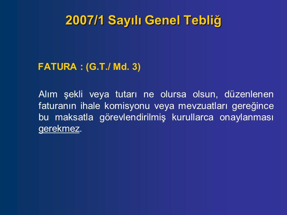 2007/1 Sayılı Genel Tebliğ FATURA : (G.T./ Md. 3) Alım şekli veya tutarı ne olursa olsun, düzenlenen faturanın ihale komisyonu veya mevzuatları gereği
