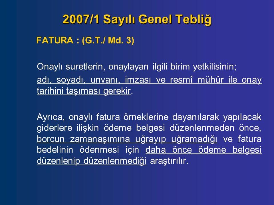 2007/1 Sayılı Genel Tebliğ FATURA : (G.T./ Md. 3) Onaylı suretlerin, onaylayan ilgili birim yetkilisinin; adı, soyadı, unvanı, imzası ve resmî mühür i