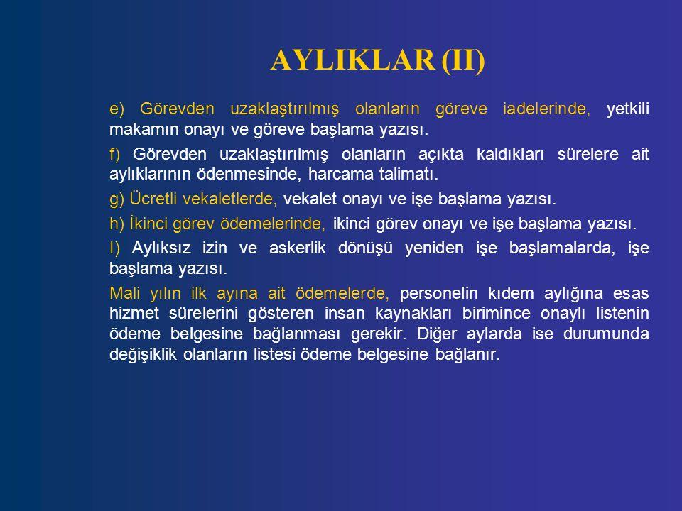 AYLIKLAR (II) e) Görevden uzaklaştırılmış olanların göreve iadelerinde, yetkili makamın onayı ve göreve başlama yazısı. f) Görevden uzaklaştırılmış ol