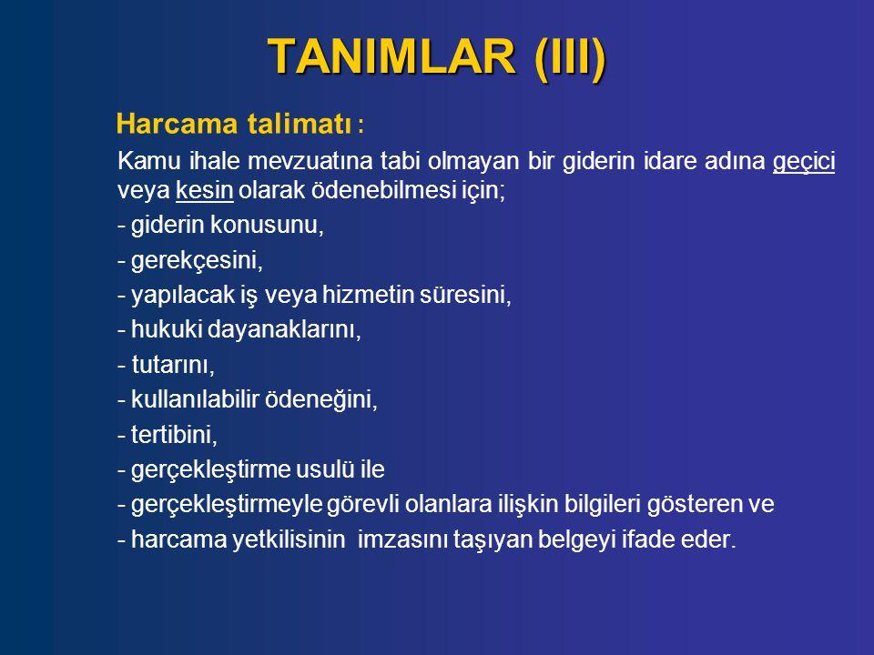 TANIMLAR (III) Harcama talimatı : Kamu ihale mevzuatına tabi olmayan bir giderin idare adına geçici veya kesin olarak ödenebilmesi için; -giderin konu